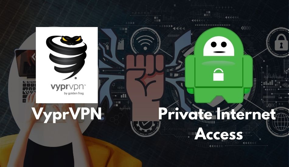 VyprVPN vs. Private Internet Access